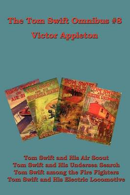 The Tom Swift Omnibus #8: Tom Swift and His Air Scout, Tom Swift and His Undersea Search, Tom Swift Among the Fire Fighters, Tom Swift and His E