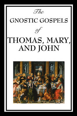 The Gnostic Gospels of Thomas, Mary, and John