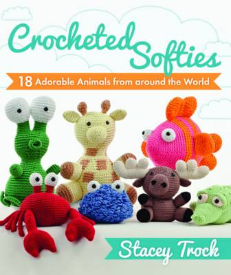 Crocheted Softies: 18 Adorable Animals from Around the World