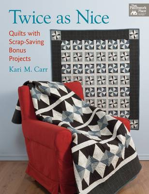 Twice as Nice: Quilts with Scrap Saving Bonus Projects