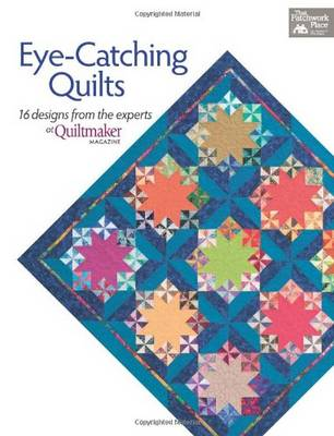 Eye-catching Quilts: 16 Designs from the Experts at Quiltmaker Magazine