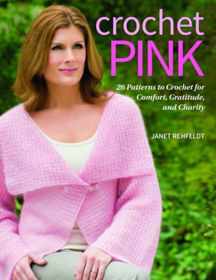 Crochet Pink: 26 Patterns to Crochet for Comfort, Gratitude, and Charity