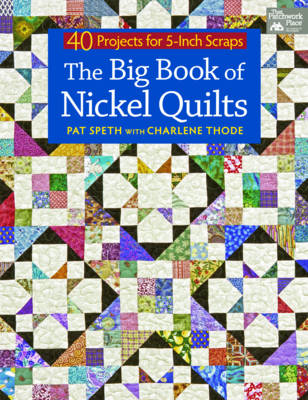 The Big Book of Nickel Quilts: 40 Projects from 5-inch Squares