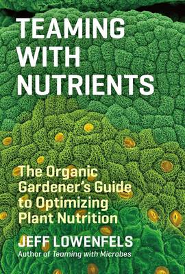Teaming with Nutrients: The Organic Gardeners Guide to Optimising Plant Nutritition