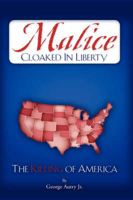 Malice Cloaked in Liberty