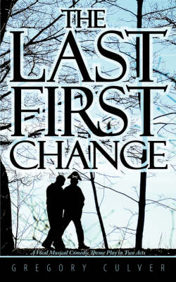 The Last First Chance: A Vocal Musical Comedic Theme Play in Two Acts