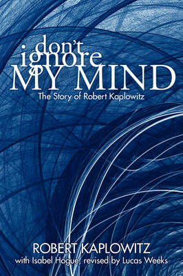 Don't Ignore My Mind: The Story of Robert Kaplowitz