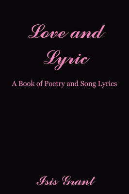 Love and Lyric: A Book of Poetry and Song Lyrics