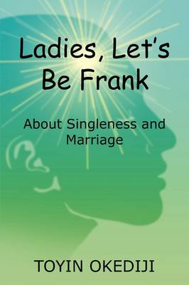 Ladies, Let's Be Frank: About Singleness and Marriage