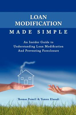 Loan Modification Made Simple: An Insider Guide to Understanding Loan Modification and Preventing Foreclosure