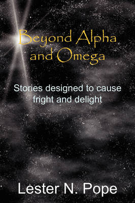 Beyond Alpha and Omega: Stories Designed to Cause Fright and Delight