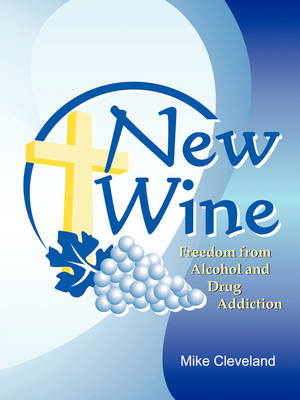 New Wine: Finding Freedom from Drunkenness and Drugs