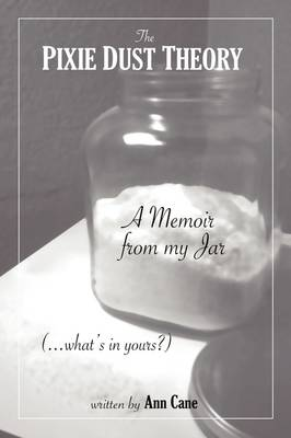 The Pixie Dust Theory: A Memoir from My Jar. What's in Yours?