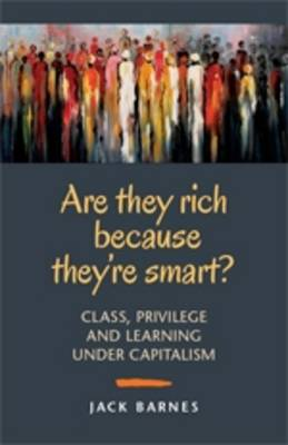 Are They Rich Because They're Smart?: Class, Privilege, and Learning Under Capitalism