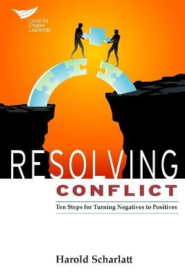 Resolving Conflict: 10 Steps for Turning Negatives to Positives