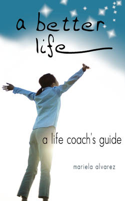 A Better Life: A Life Coach's Guide