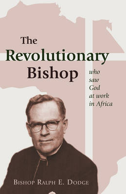 The Revolutionary Bishop: Who Saw God at Work in Africa