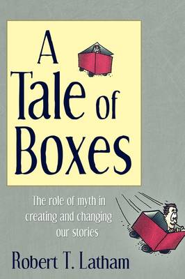 A Tale of Boxes: The Role of Myth in Creating and Changing Our Stories