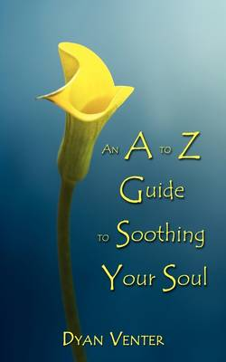 An A to Z Guide to Soothing Your Soul