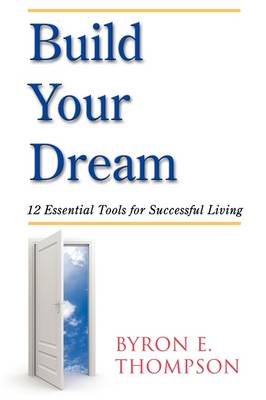 Build Your Dream: 12 Essential Tools for Successful Living
