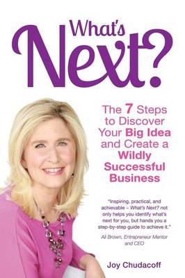 What's Next? the 7 Steps to Discover Your Big Idea and Create a Wildly Successful Business