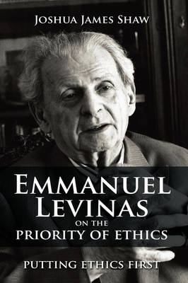 Emmanuel Levinas on the Priority of Ethics: Putting Ethics First