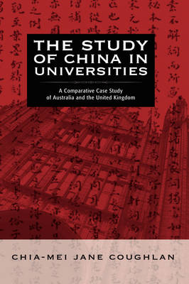The Study of China in Universities: A Comparative Case Study of Australia and the United Kingdom
