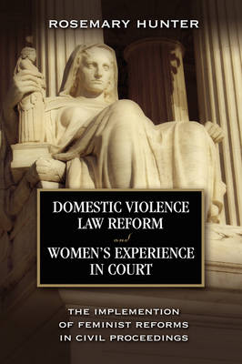 Domestic Violence Law Reform and Women's Experience in Court: The Implementation of Feminist Reforms in Civil Proceedings