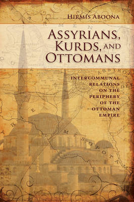 Assyrians, Kurds, and Ottomans: Intercommunal Relations on the Periphery