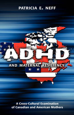 ADHD and Maternal Resiliency: A Cross-Cultural Examination of Canadian and American Mothers