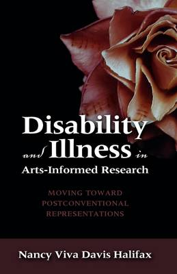 Disability and Illness in Arts-Informed Research: Moving Toward Postconventional Representations