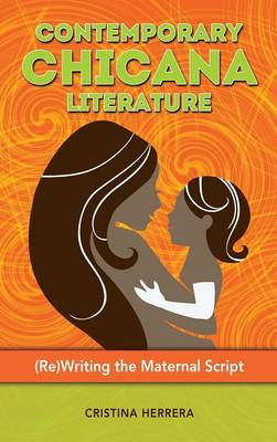 Contemporary Chicana Literature: (Re)Writing the Maternal Script
