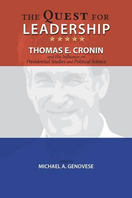 The Quest for Leadership: Thomas E. Cronin and His Influence on Presidential Studies and Political Science