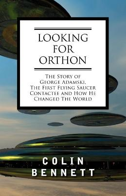 Looking for Orthon: The Story of George Adamski, the First Flying Saucer Contactee, and How He Changed the World