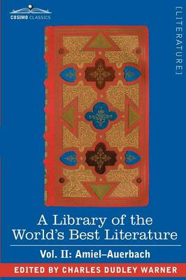 A Library of the World's Best Literature - Ancient and Modern - Vol. II (Forty-Five Volumes); Amiel-Auerbach