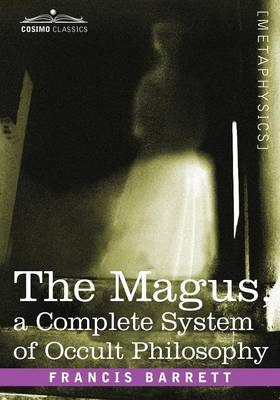 The Magus, a Complete System of Occult Philosophy