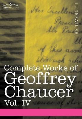 Complete Works of Geoffrey Chaucer, Vol. IV: The Canterbury Tales (in Seven Volumes)