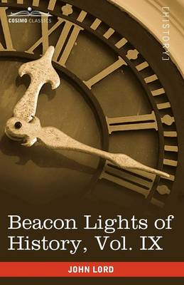 Beacon Lights of History, Vol. IX: European Statesmen (in 15 Volumes)
