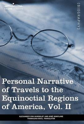 Personal Narrative of Travels to the Equinoctial Regions of America, Vol. II (in 3 Volumes): During the Years 1799-1804