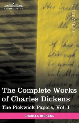 The Complete Works of Charles Dickens (in 30 Volumes, Illustrated): The Pickwick Papers, Vol. I