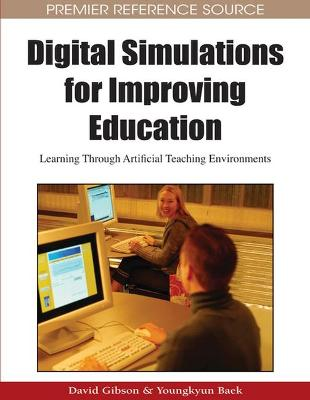 Digital Simulations for Improving Education: Learning Through Artificial Teaching Environments