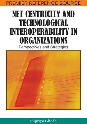 Net Centricity and Technological Interoperability in Organizations: Perspectives and Strategies