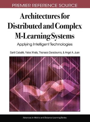 Architectures for Distributed and Complex M-Learning Systems: Applying Intelligent Technologies