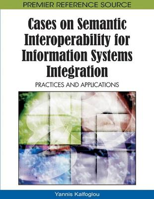 Cases on Semantic Interoperability for Information Systems Integration: Practices and Applications