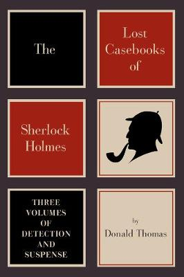 The Lost Casebooks of Sherlock Holmes Three Volumes of Detection and Suspense