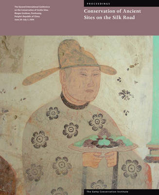 Ancient Sites on the Silk Road: Proceedings of the Second International Conference on the Conservation of Grotto Sites, Mogao Grottoes, Dunhuang, People's Republic of China