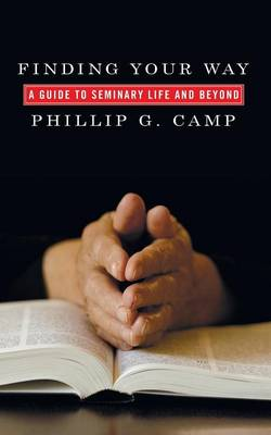 Finding Your Way: A Guide to Seminary Life and Beyond