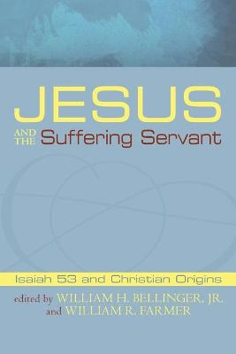 Jesus and the Suffering Servant: Isaiah 53 and Christian Origins