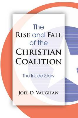The Rise and Fall of the Christian Coalition: The Inside Story