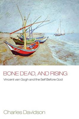Bone Dead and Rising: Vincent van Gogh and the Self Before God